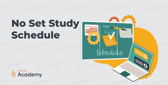 no set study schedule